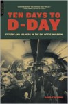 Ten Days to D-Day: Citizens and Soldiers on the Eve of the Invasion - David Stafford