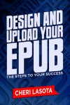 Design and Upload Your ePub: The Steps to Your Success - Cheri Lasota