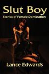 Slut Boy: Stories of Female Domination - Lance Edwards