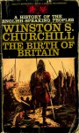 The Birth of Britain (A History of the English Speaking Peoples, #1) - Winston Churchill