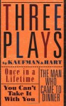 Three Plays: Once in a Lifetime / You Can't Take it With You / The Man Who Came to Dinner - George S. Kaufman, Moss Hart