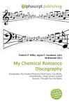 My Chemical Romance Discography - Maximo Carleton Olegario, Agnes F. Vandome, John McBrewster