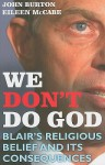 We Don't Do God: Blair's Religious Belief and its consequences - John Burton, Eileen Mccabe
