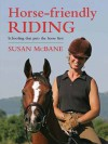 Horse-Friendly Riding: Schooling that Puts the Horse First - Susan McBane
