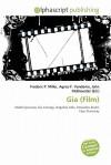 Gia (Film) - Agnes F. Vandome, John McBrewster, Sam B Miller II