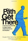The Path to Get There: A Common Core Road Map for Higher Student Achievement Across the Disciplines - Douglas Fisher, A03, Nancy Frey, Cristina Alfaro