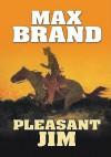 Pleasant Jim - Max Brand