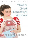 That's (Not Exactly) Amore - Tracey Bateman