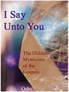 I Say Unto You: Osho Rajneesh - Osho, Ma P. Asha