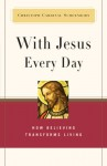 With Jesus Every Day: How Believing Transforms Living - Christoph Cardinal Schonborn, Christoph Cardinal Schönborn