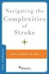 Navigating the Complexities of Stroke (Neurology Now Books) - Louis R. Caplan