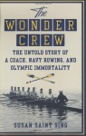 The Wonder Crew: The Untold Story of a Coach, Navy Rowing, and Olympic Immortality - Susan Saint Sing