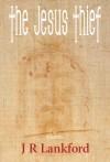 The Jesus Thief - J.R. Lankford