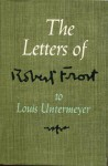 The Letters Of Robert Frost To Louis Untermeyer - Robert Frost, Louis Untermeyer