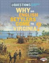 Why Did English Settlers Come to Virginia?: And Other Questions about the Jamestown Settlement - Candice F. Ransom