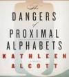 The Dangers of Proximal Alphabets - Kathleen Alcott, Carrington MacDuffie