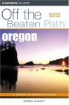Oregon Off the Beaten Path, 7th (Off the Beaten Path Series) - Myrna Oakley