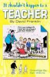 It Shouldn't Happen to a Teacher. David Franklin - David Franklin