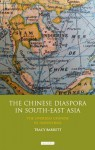 The Chinese Diaspora in South-East Asia: The Overseas Chinese in Indochina - Tracy Barrett