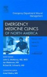 Emergency Department Wound Management, an Issue of Emergency Medicine Clinics - John McManus, Richard Schwartz, Ian Wedmore