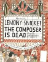 Composer Is Dead, The - Lemony Snicket, Carson Ellis, Nathaniel Stookey