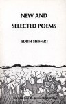 New and Selected Poems of Edith Shiffert - Edith Shiffert, Kenneth Rexroth