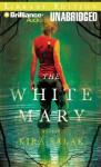 The White Mary - Kira Salak, Joyce Bean