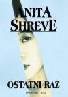 Ostatni raz - Anita Shreve