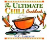 The Ultimate Chili Cookbook: History, Geography, Fact, and Folklore of Chili - W.C. Jameson