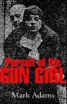 Pursuit of the Gungirl - Mark Adams
