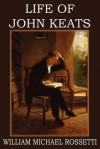 Life of John Keats - William Michael Rossetti