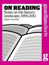 On Reading: Notes on the literary landscape, 1995-2012 - Robert McCrum