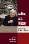 Action, Art, History: Engagements with Arthur C. Danto (Columbia Themes in Philosophy) - Daniel Herwitz, Michael Kelly