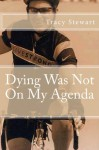 Dying Was Not On My Agenda - Tracy Stewart