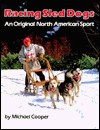 Racing Sled Dogs: An Original North American Sport - Michael L. Cooper