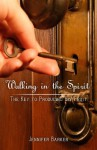 Walking in the Spirit: The Key to Producing His Fruit - Jennifer Barker