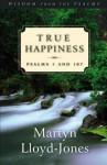True Happiness: Psalms 1 and 107 - D. Martyn Lloyd-Jones