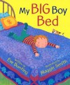 My Big Boy Bed - Eve Bunting, Maggie Smith