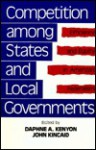 Competition among States and Local Governments: Efficiency and Equity in American Federalism - Daphne A. Kenyon, John Kenyon