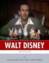 American Legends: The Life of Walt Disney - Charles River Editors