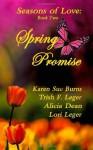 Seasons of Love - Book Two - Spring Promise - Karen Sue Burns, Alicia Dean, Lori Leger, Trish F. Leger
