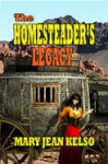 The Homesteader's Legacy - Mary Jean Kelso