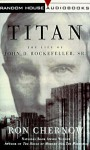 Titan: The Life of John D. Rockefeller, Sr. (Audio) - Ron Chernow, George Plimpton