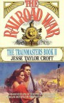 Trainmasters # 2: The Railroad War (Trainmasters, No 2) - Jesse Taylor Croft