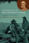 Soldiering in the Army of Northern Virginia: A Statistical Portrait of the Troops Who Served Under Robert E. Lee - Joseph Glatthaar