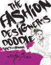 The Fashion Designer's Doodle Sketchbook - Carolyn Scrace