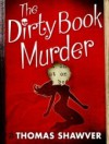 The Dirty Book Murder: A Rare Book Mystery - Thomas Shawver