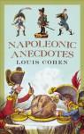 Napoleonic Anecdotes - Louis Cohen