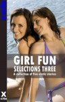 Girl Fun Selections Three - a collection of five erotic lesbian stories - Eva Hore, January James, Mark Farley, Ashley Hind, Jeremy Edwards