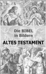 Die BIBEL in Bildern - ALTES TESTAMENT (German Edition) - CAROLSFELD. JULIUS SCHNORR VON, Martin Luther, Schnorr von Carolsfeld, Julius